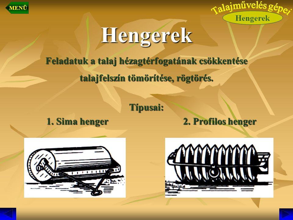 Hengerek Feladatuk a talaj hézagtérfogatának csökkentése talajfelszín tömörítése, rögtörés. Típusai: 1. Sima henger 2. Profilos henger 1. Sima henger