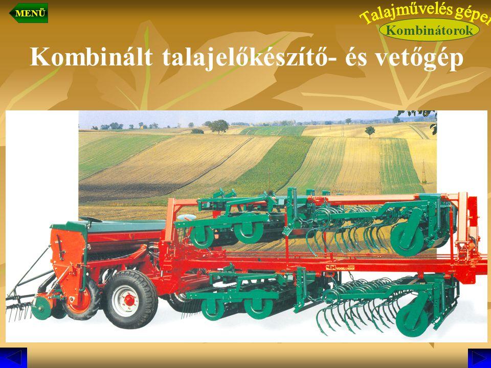 Kombinált talajelőkészítő- és vetőgép Kombinátorok MENÜ