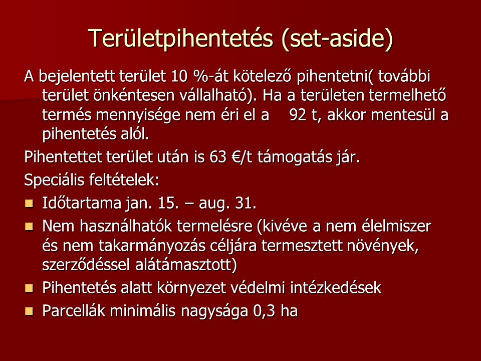Területpihentetés (set-aside) A bejelentett terület 10 %-át kötelező pihentetni( további terület önkéntesen vállalható).