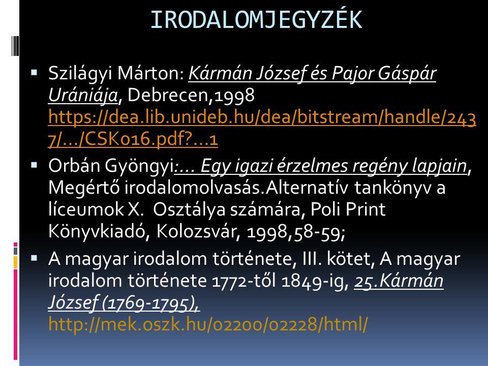 IRODALOMJEGYZÉK  Szilágyi Márton: Kármán József és Pajor Gáspár Urániája, Debrecen,1998 https://dea.lib.unideb.hu/dea/bitstream/handle/243 7/.../CSK0