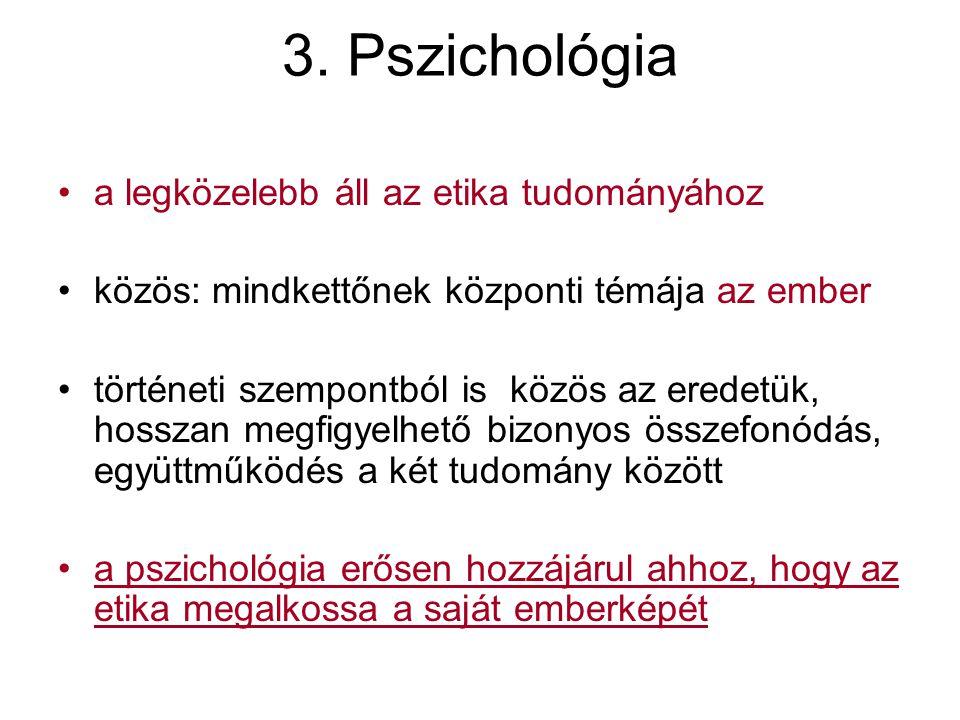 3. Pszichológia a legközelebb áll az etika tudományához közös: mindkettőnek központi témája az ember történeti szempontból is közös az eredetük, hossz