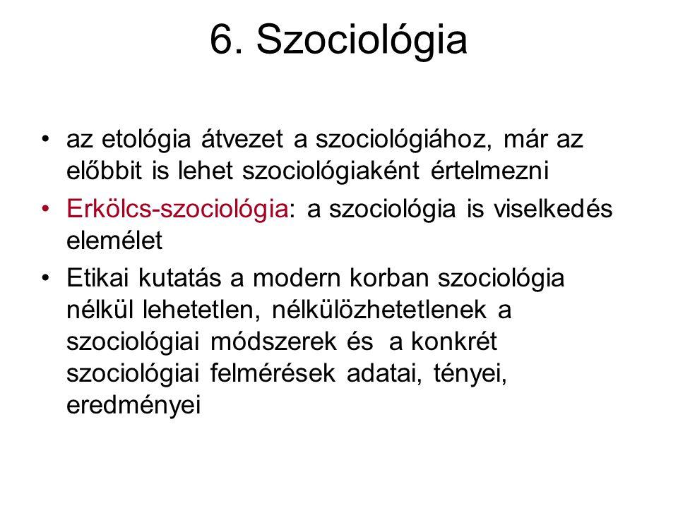 6. Szociológia az etológia átvezet a szociológiához, már az előbbit is lehet szociológiaként értelmezni Erkölcs-szociológia: a szociológia is viselked