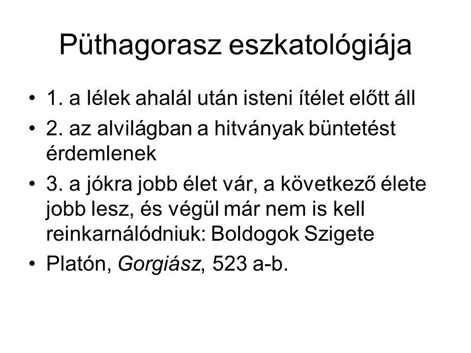 Püthagorasz eszkatológiája 1.a lélek ahalál után isteni ítélet előtt áll 2.