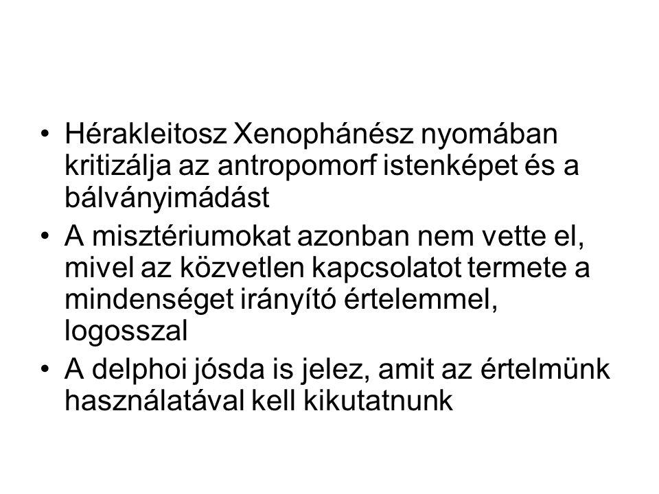 Hérakleitosz Xenophánész nyomában kritizálja az antropomorf istenképet és a bálványimádást A misztériumokat azonban nem vette el, mivel az közvetlen kapcsolatot termete a mindenséget irányító értelemmel, logosszal A delphoi jósda is jelez, amit az értelmünk használatával kell kikutatnunk