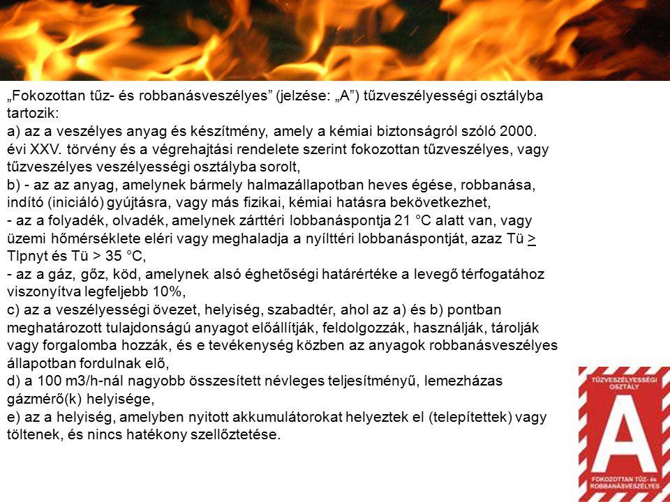 """""""Fokozottan tűz- és robbanásveszélyes"""" (jelzése: """"A"""") tűzveszélyességi osztályba tartozik: a) az a veszélyes anyag és készítmény, amely a kémiai bizto"""