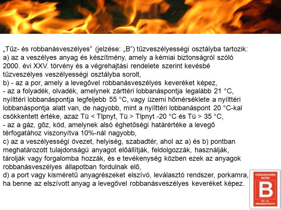 """""""Tűz- és robbanásveszélyes"""" (jelzése: """"B"""") tűzveszélyességi osztályba tartozik: a) az a veszélyes anyag és készítmény, amely a kémiai biztonságról szó"""