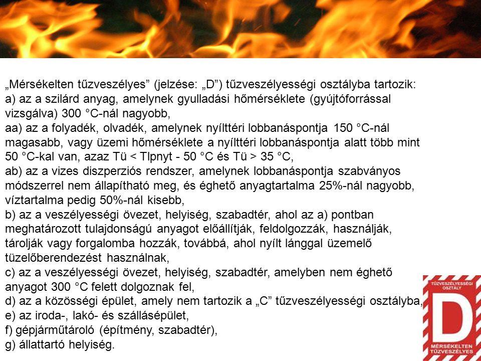 """""""Mérsékelten tűzveszélyes"""" (jelzése: """"D"""") tűzveszélyességi osztályba tartozik: a) az a szilárd anyag, amelynek gyulladási hőmérséklete (gyújtóforrássa"""