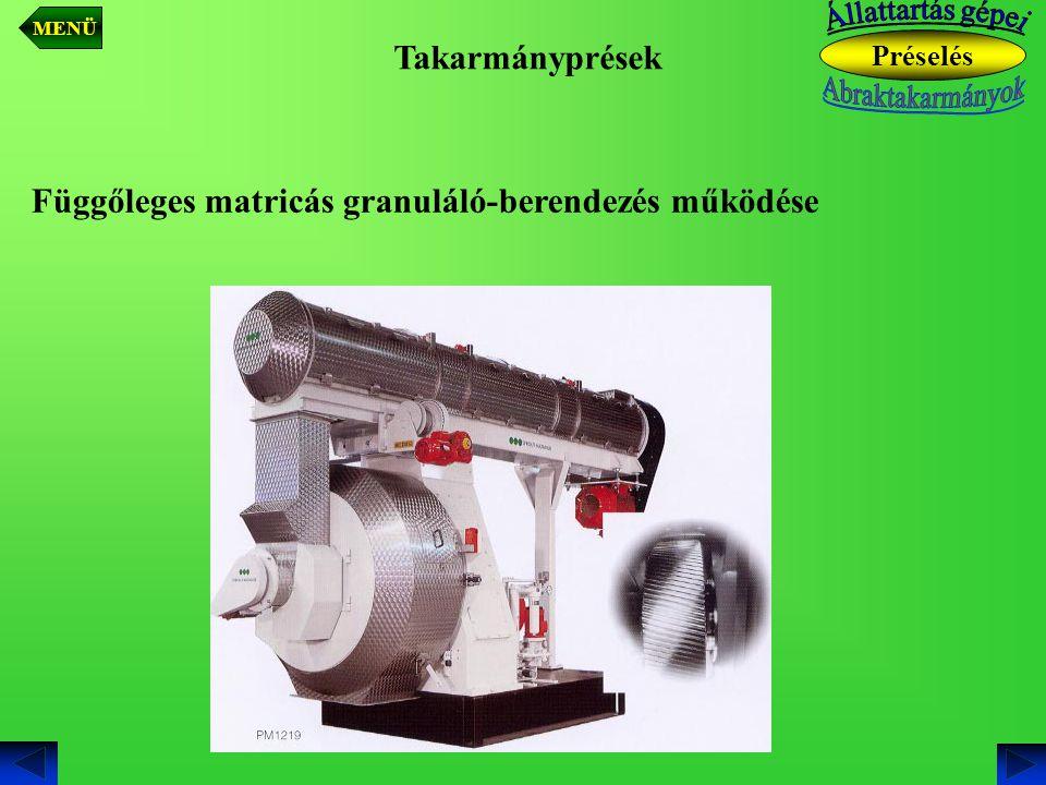 Takarmányprések Függőleges matricás granuláló-berendezés működése Préselés MENÜ