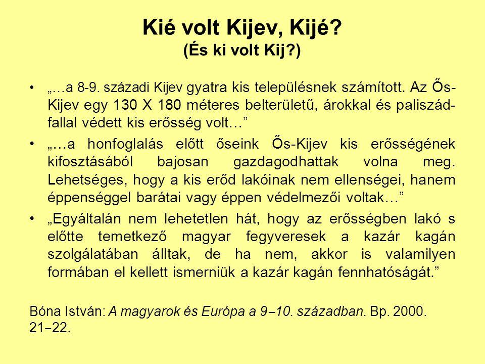 """Kié volt Kijev, Kijé? (És ki volt Kij?) """"…a 8-9. századi Kijev gyatra kis településnek számított. Az Ős- Kijev egy 130 X 180 méteres belterületű, árok"""