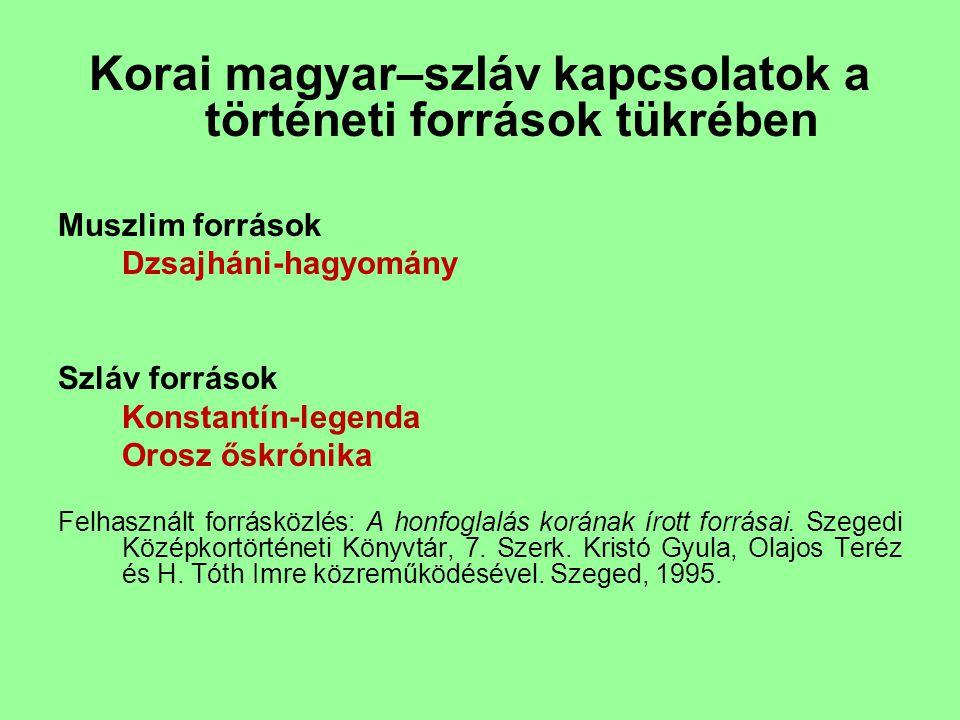 Korai magyar–szláv kapcsolatok a történeti források tükrében Muszlim források Dzsajháni-hagyomány Szláv források Konstantín-legenda Orosz őskrónika Fe