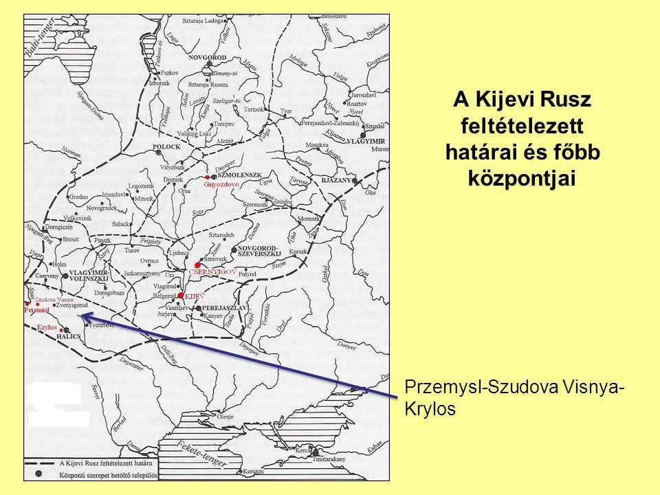 A Kijevi Rusz feltételezett határai és főbb központjai Przemysl-Szudova Visnya- Krylos