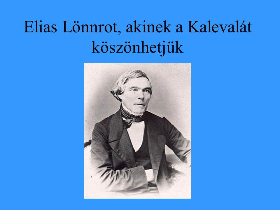 Elias Lönnrot, akinek a Kalevalát köszönhetjük