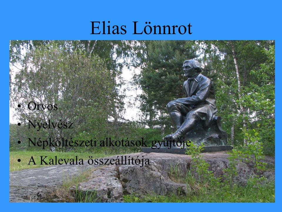 Elias Lönnrot Orvos Nyelvész Népköltészeti alkotások gyűjtője A Kalevala összeállítója