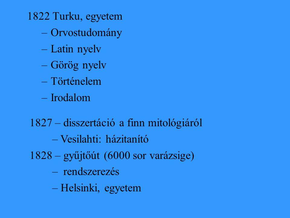 1822 Turku, egyetem –Orvostudomány –Latin nyelv –Görög nyelv –Történelem –Irodalom 1827 – disszertáció a finn mitológiáról – Vesilahti: házitanító 182