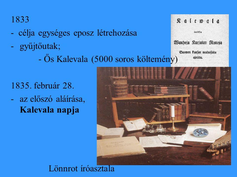 1833 - célja egységes eposz létrehozása -gyűjtőutak; - Ős Kalevala (5000 soros költemény) 1835. február 28. -az előszó aláírása, Kalevala napja Lönnro