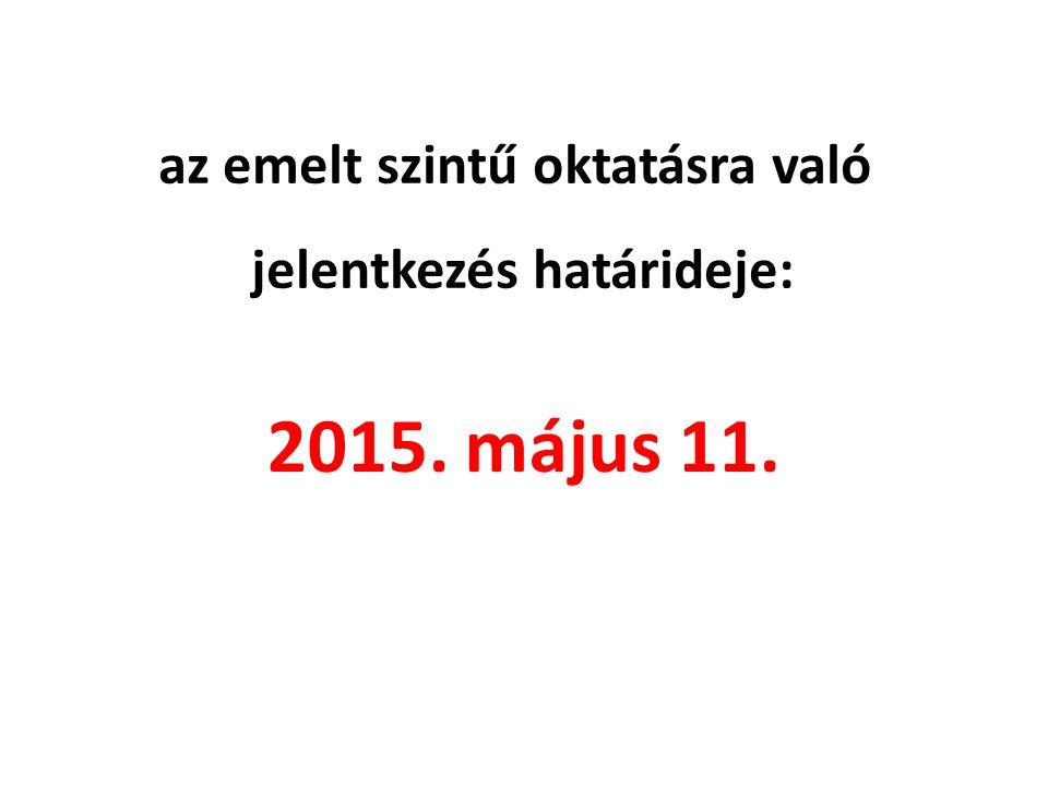az emelt szintű oktatásra való jelentkezés határideje: 2015. május 11.