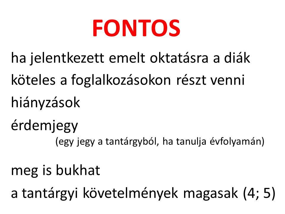 ha jelentkezett emelt oktatásra a diák FONTOS köteles a foglalkozásokon részt venni hiányzások érdemjegy (egy jegy a tantárgyból, ha tanulja évfolyamán) meg is bukhat a tantárgyi követelmények magasak (4; 5)
