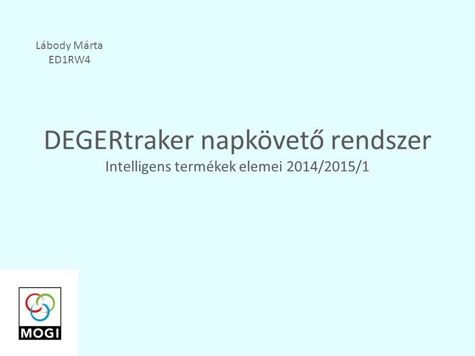 DEGERtraker napkövető rendszer Intelligens termékek elemei 2014/2015/1 Lábody Márta ED1RW4