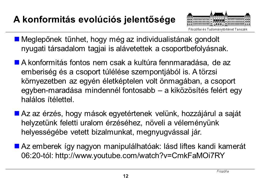 Filozófia 12 A konformitás evolúciós jelentősége Meglepőnek tűnhet, hogy még az individualistának gondolt nyugati társadalom tagjai is alávetettek a c