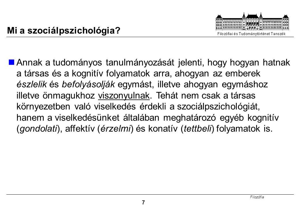 Filozófia 7 Mi a szociálpszichológia? Annak a tudományos tanulmányozását jelenti, hogy hogyan hatnak a társas és a kognitív folyamatok arra, ahogyan a
