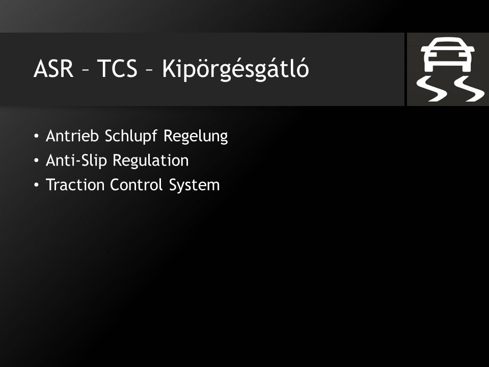 ASR – TCS – Kipörgésgátló Antrieb Schlupf Regelung Anti-Slip Regulation Traction Control System