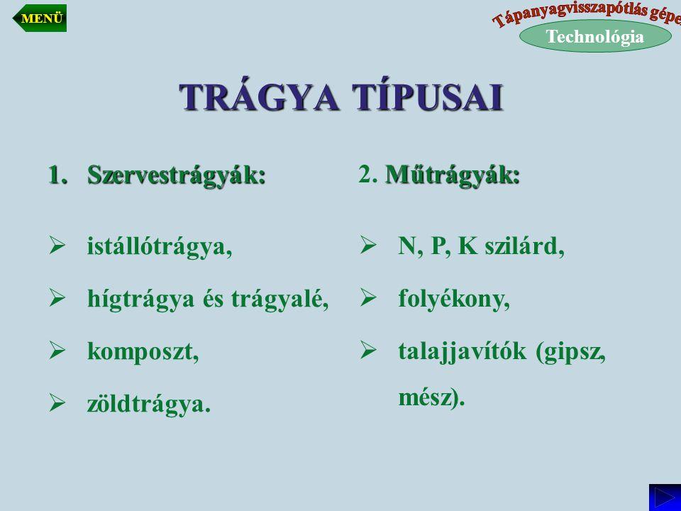 TRÁGYA TÍPUSAI 1.Szervestrágyák:  istállótrágya,  hígtrágya és trágyalé,  komposzt,  zöldtrágya. Műtrágyák: 2. Műtrágyák:  N, P, K szilárd,  fol