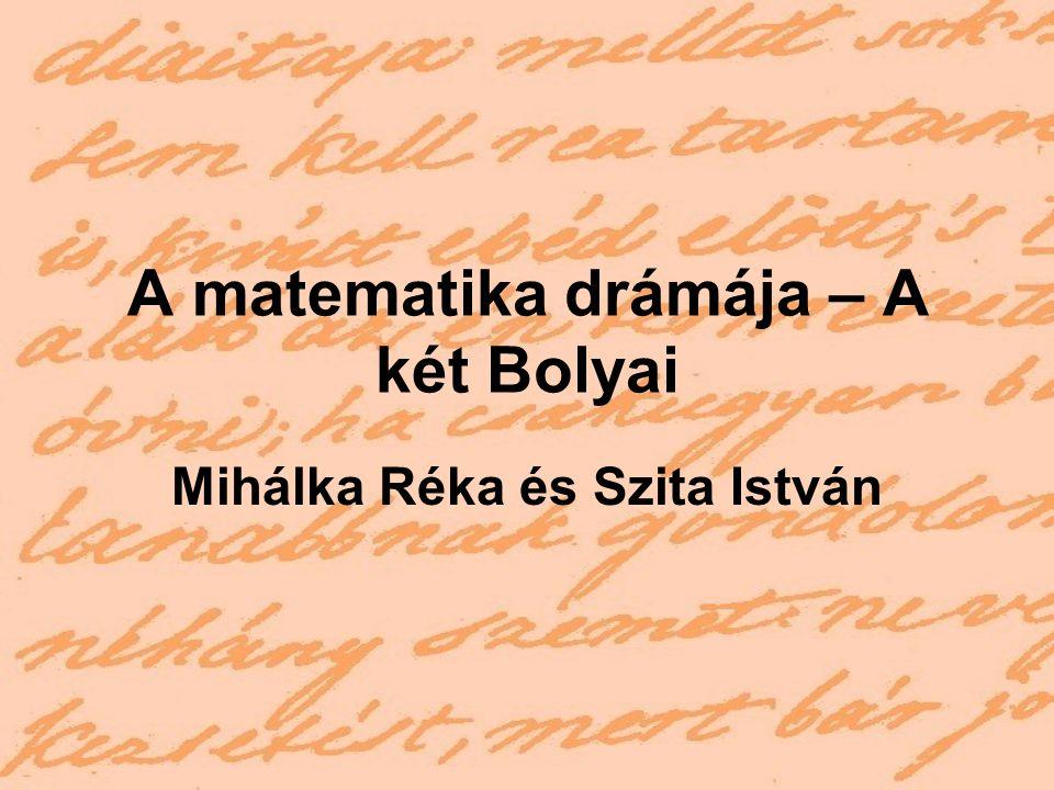 A matematika drámája – A két Bolyai Mihálka Réka és Szita István