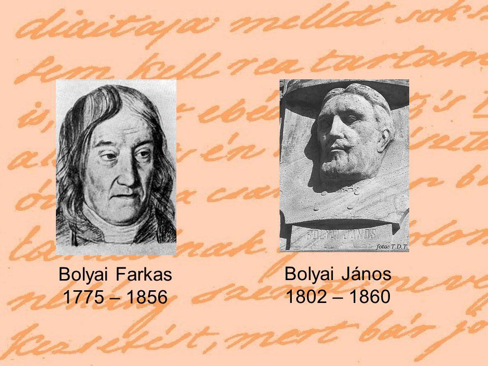 Bolyai Farkas 1775 – 1856 Bolyai János 1802 – 1860