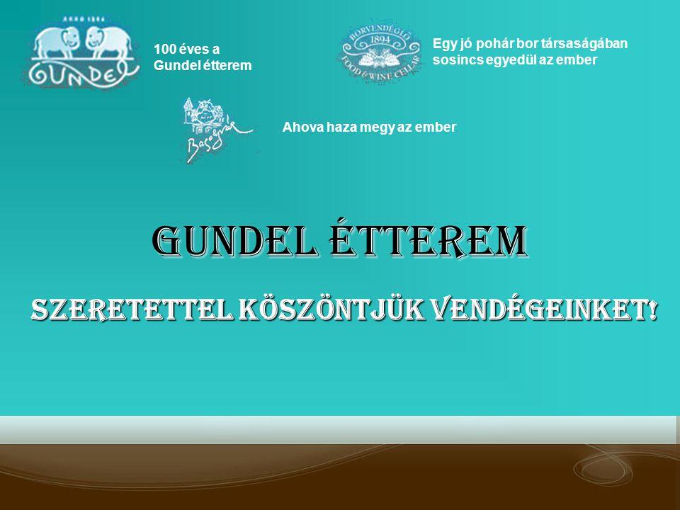Gundel Étterem 100 éves a Gundel étterem Egy jó pohár bor társaságában sosincs egyedül az ember Ahova haza megy az ember Szeretettel köszöntjük vendég