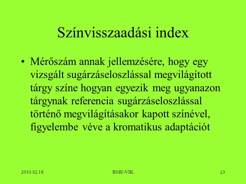 2010.02.18.BME-VIK23 Színvisszaadási index Mérőszám annak jellemzésére, hogy egy vizsgált sugárzáseloszlással megvilágított tárgy színe hogyan egyezik