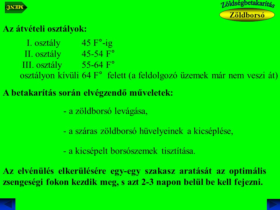 Az átvételi osztályok: I. osztály45 F°-ig II. osztály45-54 F° III. osztály55-64 F° osztályon kívüli64 F° felett (a feldolgozó üzemek már nem veszi át)