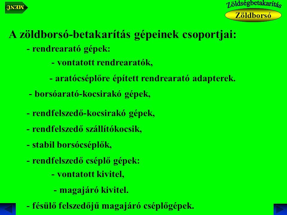 A zöldborsó-betakarítás gépeinek csoportjai: - rendrearató gépek: - vontatott rendrearatók, - aratócséplőre épített rendrearató adapterek. - borsóarat