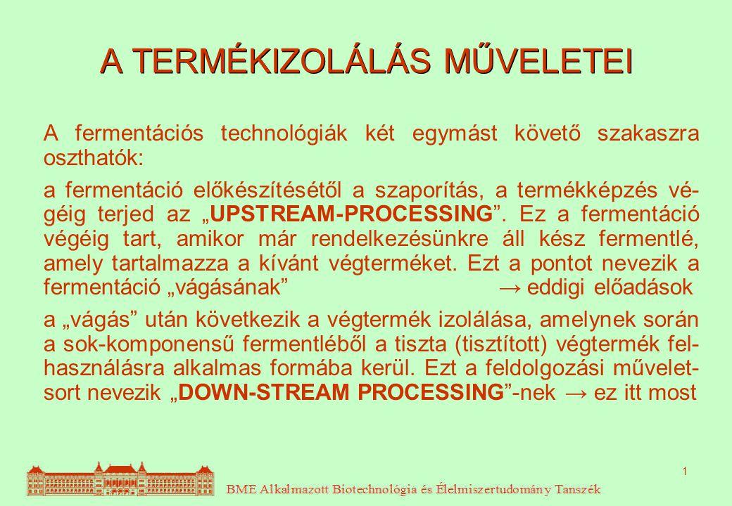 1 A TERMÉKIZOLÁLÁS MŰVELETEI A fermentációs technológiák két egymást követő szakaszra oszthatók: a fermentáció előkészítésétől a szaporítás, a termékk