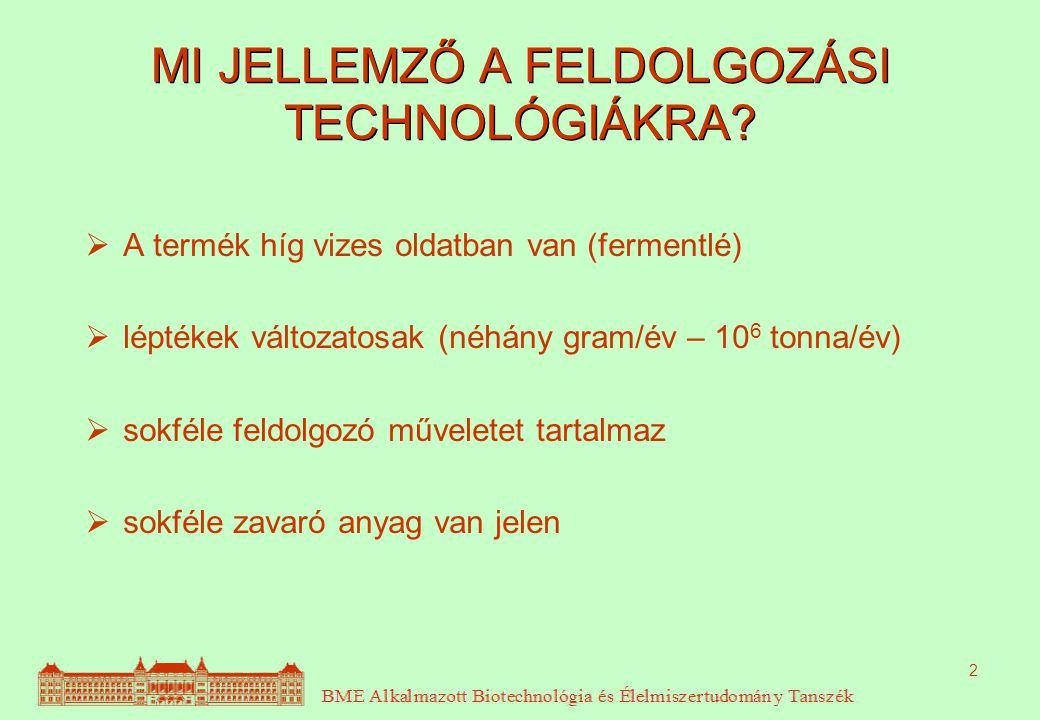 2 MI JELLEMZŐ A FELDOLGOZÁSI TECHNOLÓGIÁKRA?  A termék híg vizes oldatban van (fermentlé)  léptékek változatosak (néhány gram/év – 10 6 tonna/év) 