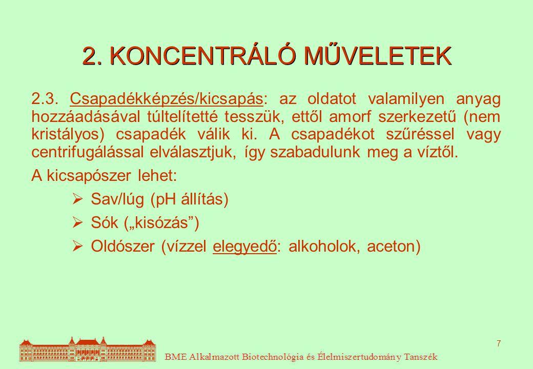 7 2. KONCENTRÁLÓ MŰVELETEK 2.3. Csapadékképzés/kicsapás: az oldatot valamilyen anyag hozzáadásával túltelítetté tesszük, ettől amorf szerkezetű (nem k