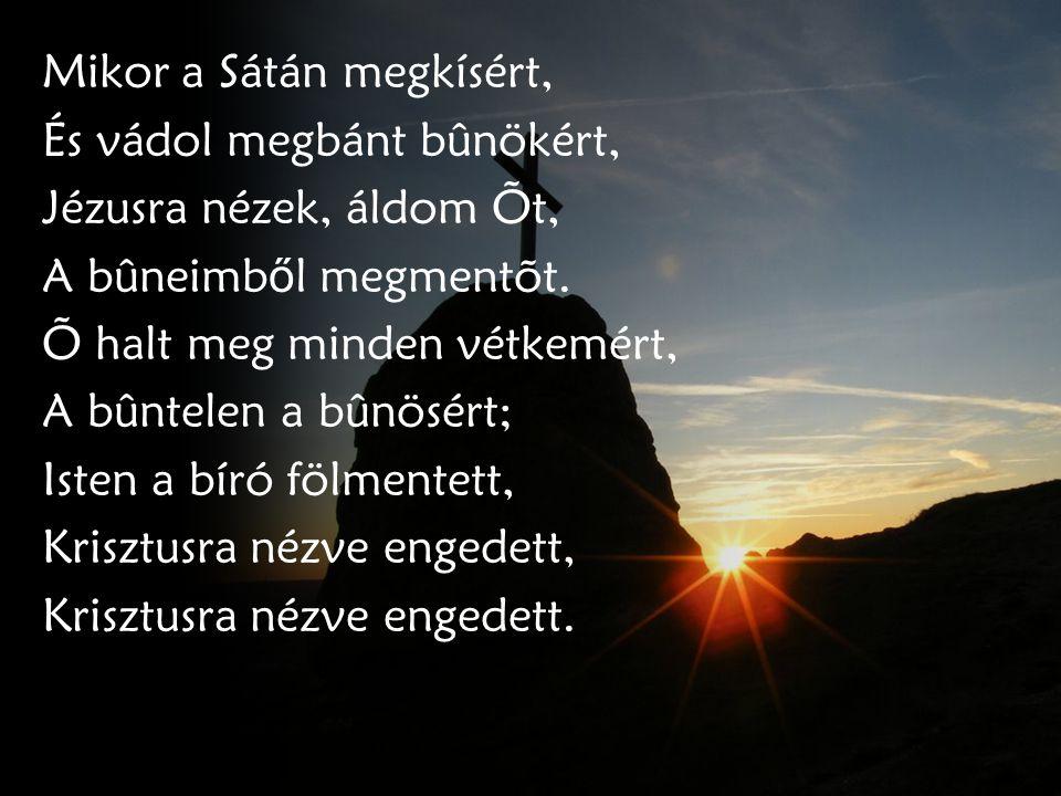 Íme, a Bárány – Õ van ott – Feltámadt és üdvöt hozott; Õ mondta: Megváltód vagyok; Nem vonja vissza, mit adott.