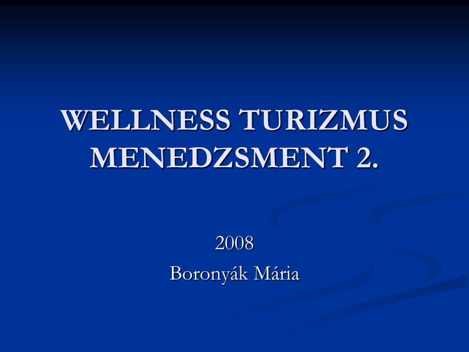 WELLNESS TURIZMUS MENEDZSMENT 2. 2008 Boronyák Mária