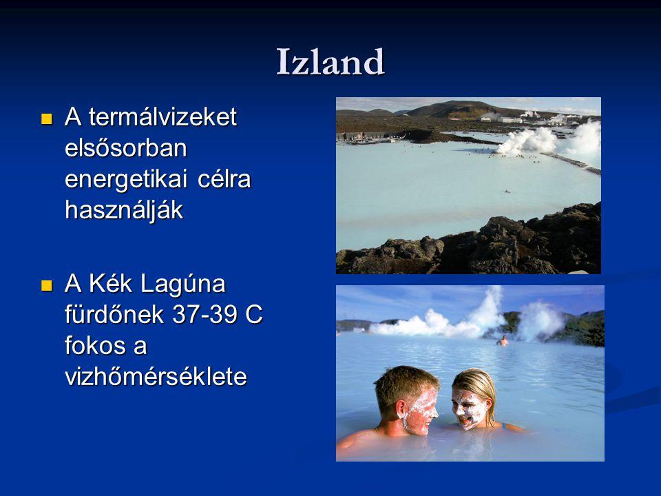 Izland A termálvizeket elsősorban energetikai célra használják A termálvizeket elsősorban energetikai célra használják A Kék Lagúna fürdőnek 37-39 C fokos a vizhőmérséklete A Kék Lagúna fürdőnek 37-39 C fokos a vizhőmérséklete