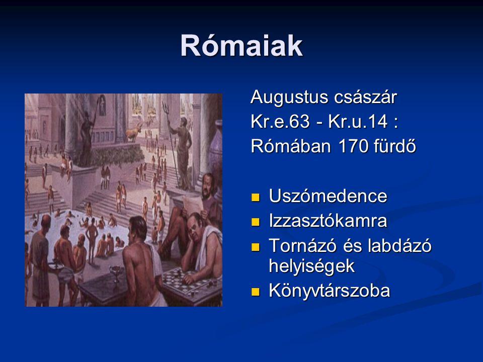 Rómaiak Augustus császár Kr.e.63 - Kr.u.14 : Rómában 170 fürdő Uszómedence Izzasztókamra Tornázó és labdázó helyiségek Könyvtárszoba
