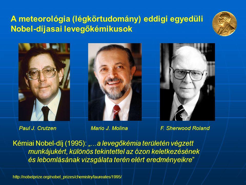 A meteorológia (légkörtudomány) eddigi egyedüli Nobel-díjasai levegőkémikusok Paul J. CrutzenMario J. MolinaF. Sherwood Roland Kémiai Nobel-díj (1995)