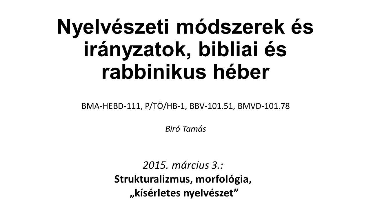 Nyelvészeti módszerek és irányzatok, bibliai és rabbinikus héber BMA-HEBD-111, P/TÖ/HB-1, BBV-101.51, BMVD-101.78 Biró Tamás 2015. március 3.: Struktu