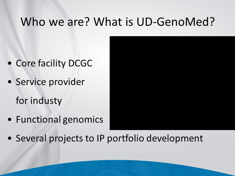 Who we are? What is UD-GenoMed? Core facility DCGC Service provider for industy Functional genomics Several projects to IP portfolio development
