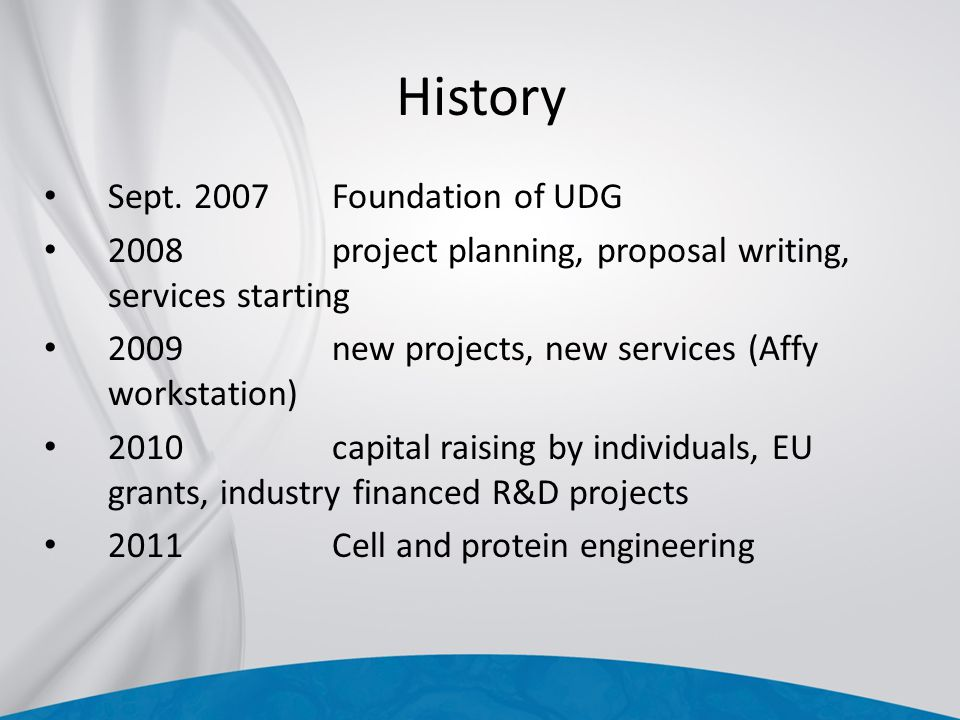 History Sept. 2007 Foundation of UDG 2008project planning, proposal writing, services starting 2009new projects, new services (Affy workstation) 2010c