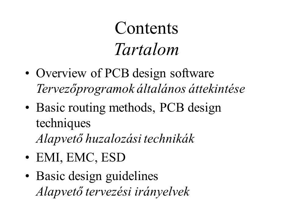 Contents Tartalom Overview of PCB design software Tervezőprogramok általános áttekintése Basic routing methods, PCB design techniques Alapvető huzaloz