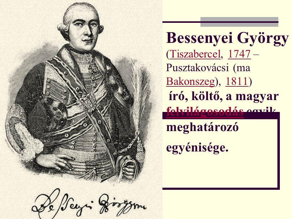Bessenyei György (Tiszabercel, 1747 – Pusztakovácsi (ma Bakonszeg), 1811) író, költő, a magyar felvilágosodás egyik meghatározó egyénisége.Tiszabercel