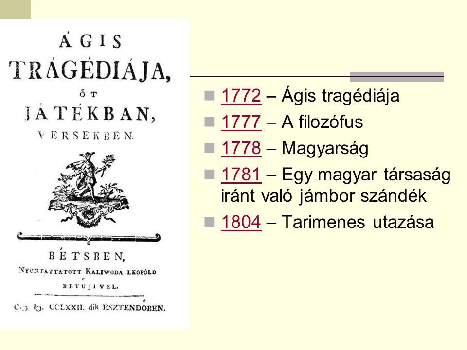 Művei: 1772 – Ágis tragédiája 1772 1777 – A filozófus 1777 1778 – Magyarság 1778 1781 – Egy magyar társaság iránt való jámbor szándék 1781 1804 – Tari