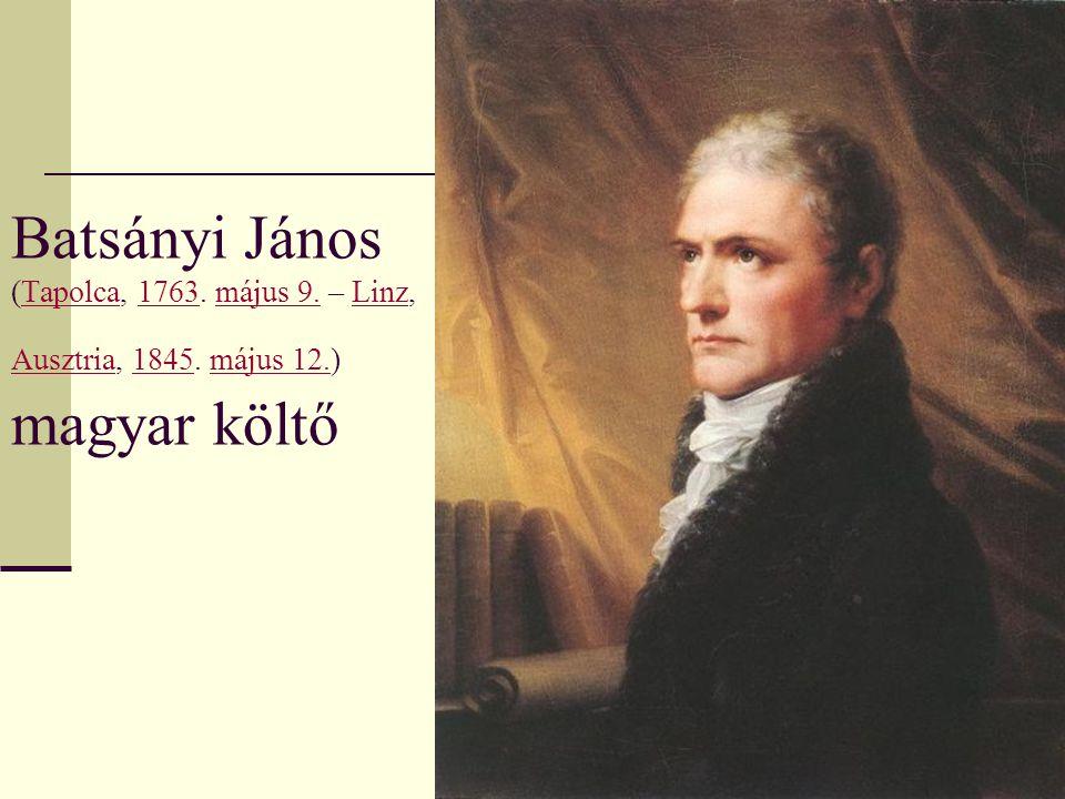 Batsányi János (Tapolca, 1763. május 9. – Linz, Ausztria, 1845. május 12.) magyar költőTapolca1763május 9.Linz Ausztria1845május 12.