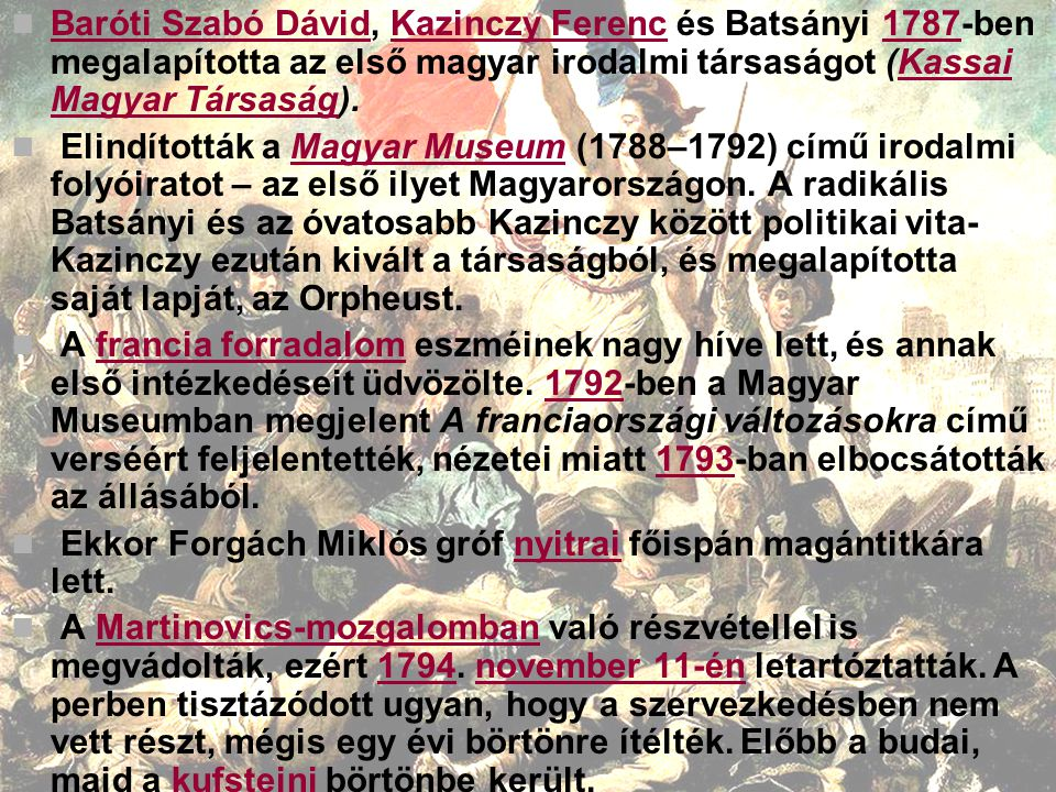 Baróti Szabó Dávid, Kazinczy Ferenc és Batsányi 1787-ben megalapította az első magyar irodalmi társaságot (Kassai Magyar Társaság). Baróti Szabó Dávid