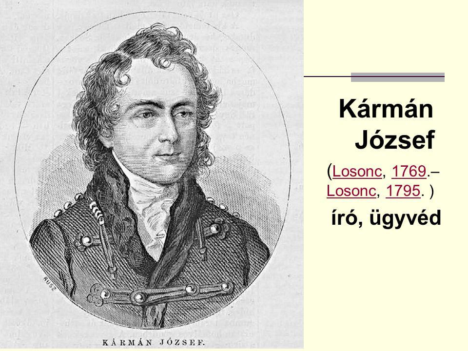 Kármán József ( Losonc, 1769.– Losonc, 1795. ) Losonc1769 Losonc1795 író, ügyvéd