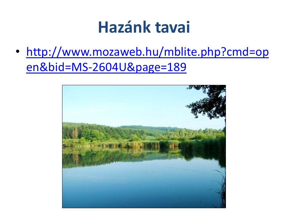 Hazánk tavai http://www.mozaweb.hu/mblite.php?cmd=op en&bid=MS-2604U&page=189 http://www.mozaweb.hu/mblite.php?cmd=op en&bid=MS-2604U&page=189